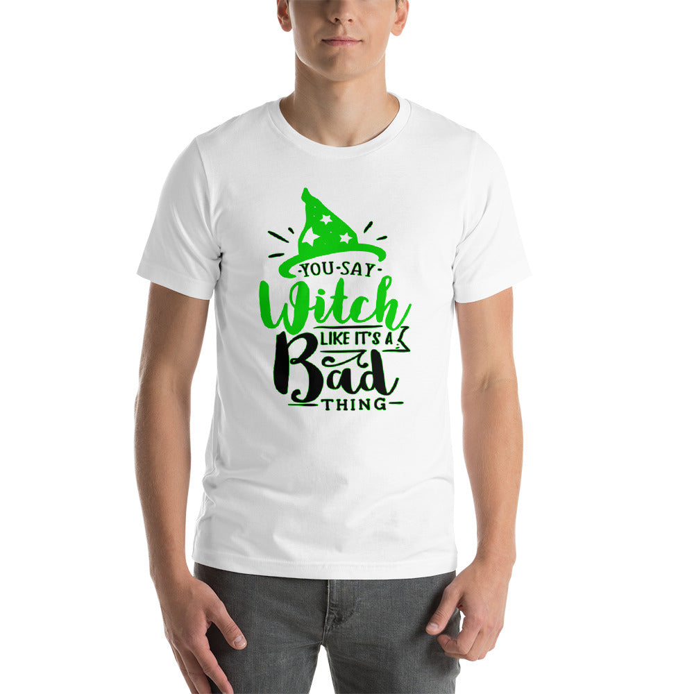 You say witch green text Unisex T-Shirt - summerinstates