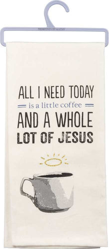 dish towel - All I Need is a LIttle Bit of Coffee and a Whole Lotta Jesus