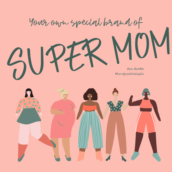 Your own special brand of Super Mom