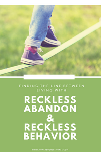 Finding the line between Reckless Abandon and Reckless Behavior