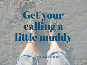 Get your calling a little muddy