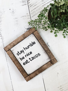 Stay humble, be kind, eat tacos mini