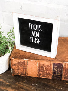 Focus. Aim. Flush.