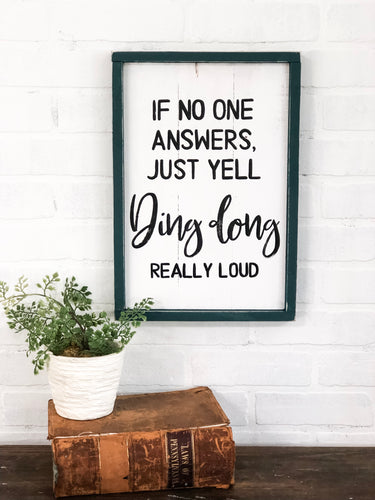 If no one answers yell ding dong really loud