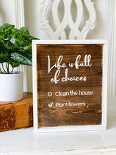 Life is full of choices clean the house plant flowers