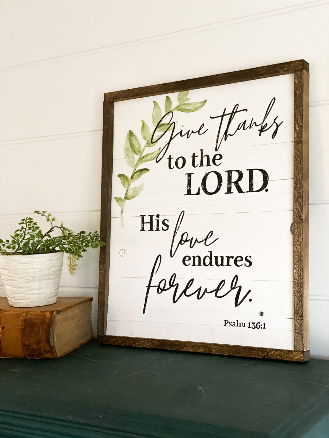 Psalm 136:1 Give thanks to the Lord. His love endures forever