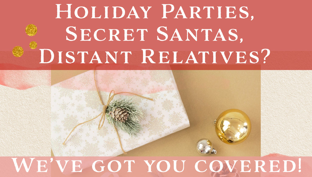 Holiday parties, secret santas, distant relatives? We've got you covered!