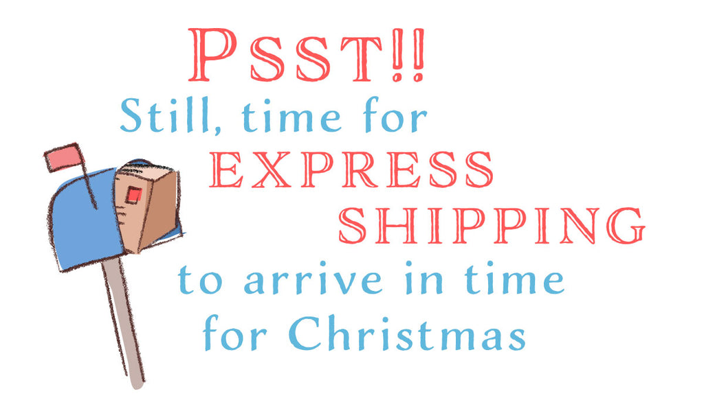 Psst!! Still, time for EXPRESS SHIPPING