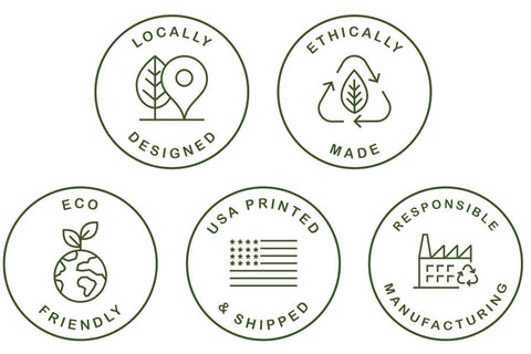 Eco Friendly Printed and Shipped in US, Locally Designed, Ethically Made, Responsible Manufacturing
