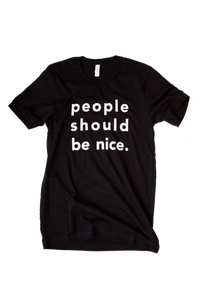"""people should be nice."" tee shirt"