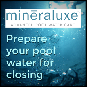 Mineraluxe Pools: How To Prepare Your Water For Closing