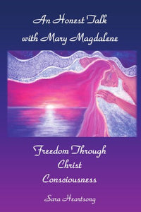 An Honest Talk With Mary Magdalene: Freedom Through Christ Consciousness