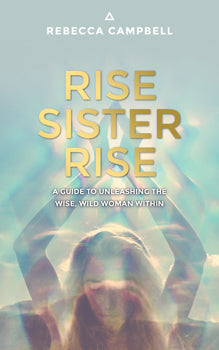 Rise Sister Rise A Guide to Unleashing the Wise, Wild Woman Within