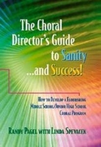 CHORAL DIRECTORS GUIDE TO SANITY AND SUCCESS