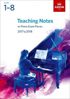TEACHING NOTES PIANO EXAM 2017-2018 GR 1-8 ABRSM