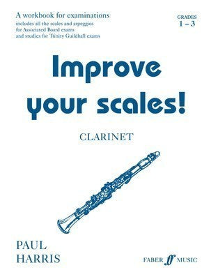IMPROVE YOUR SCALES! CLARINET GR 1-3