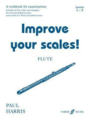 IMPROVE YOUR SCALES! FLUTE GR 1-3