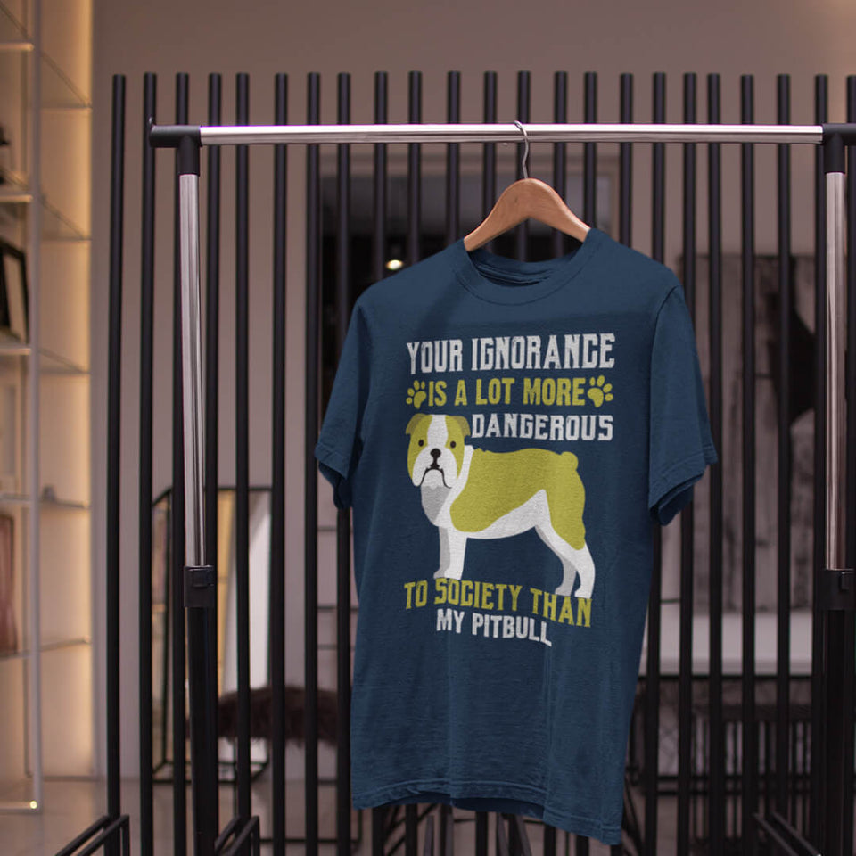 Your Ignorance is a Lot More Dangerous to Society Than My Pit Bull  T-Shirt