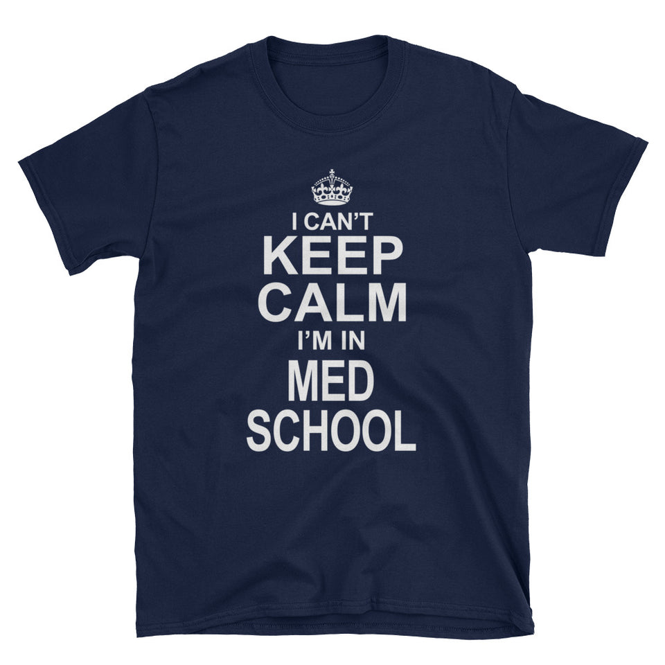 I Cant Keep Calm Im in Med School T-Shirt
