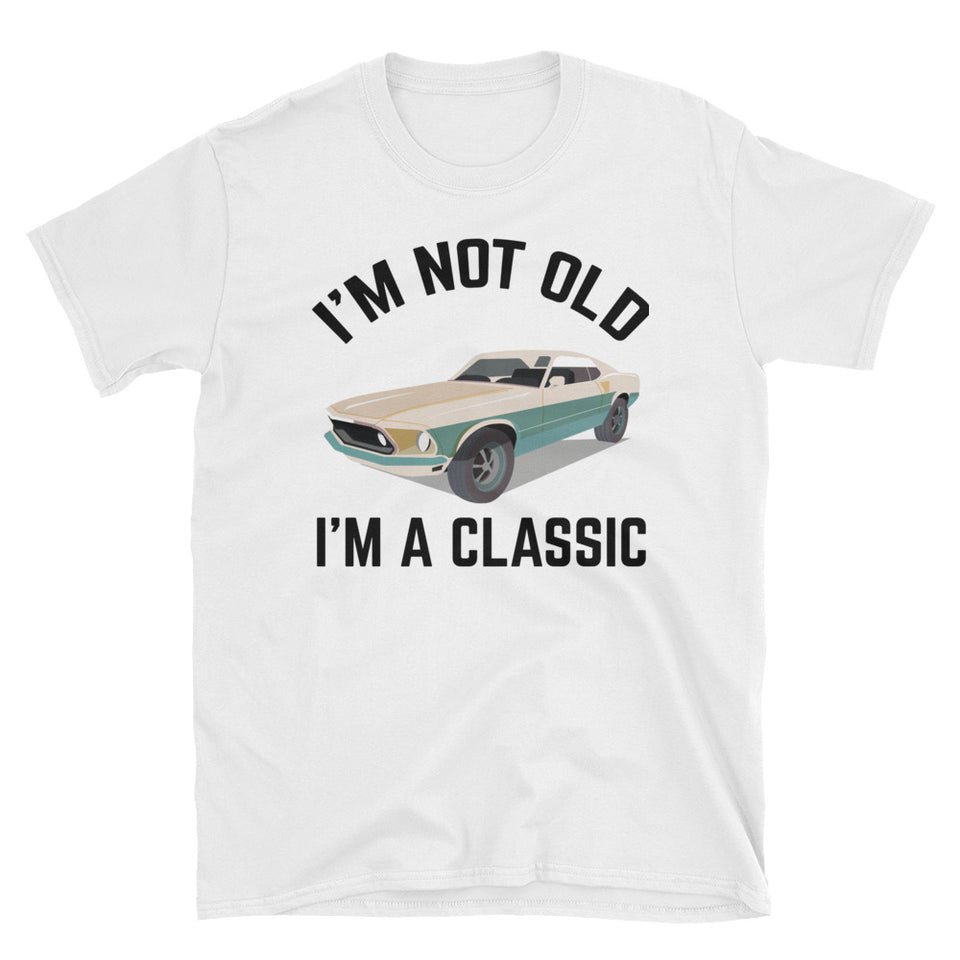 I'm Not Old I'm A Classic Short-Sleeve T-Shirt
