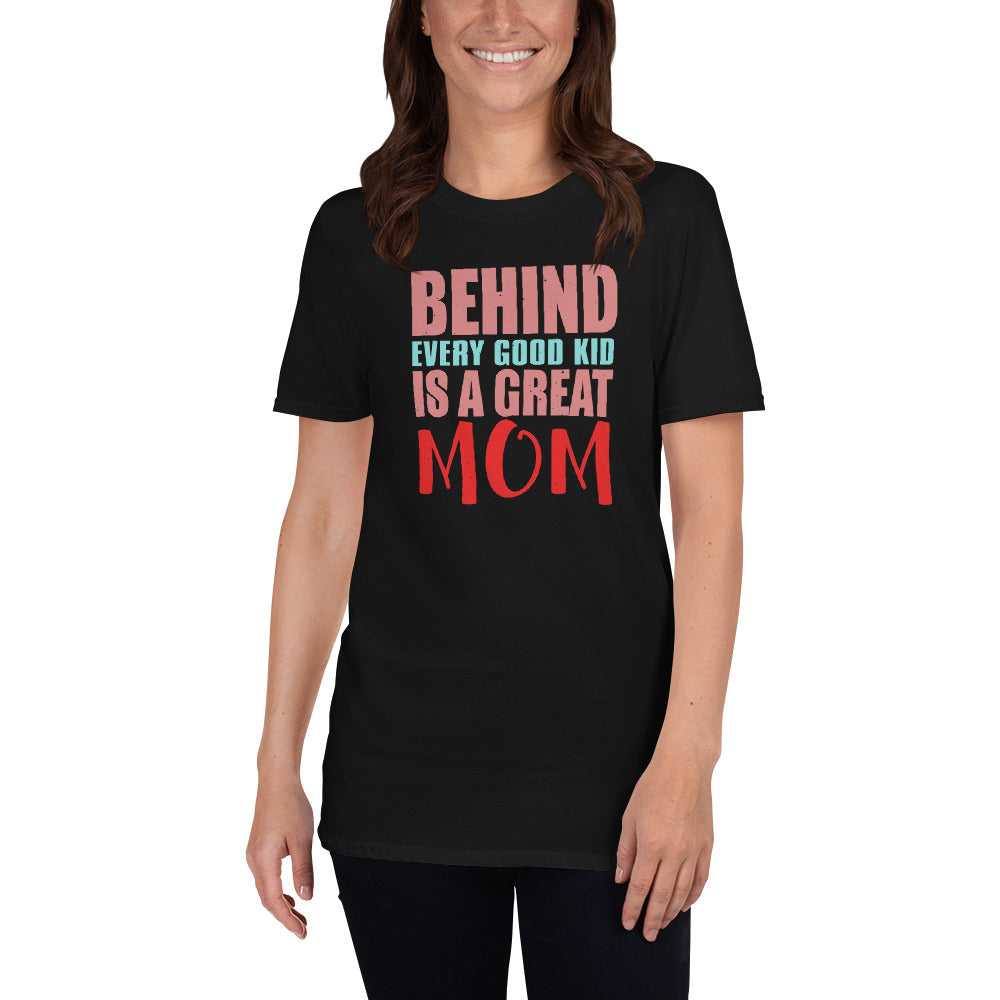 Behind Every Good Kid is a Great MOM T-Shirt