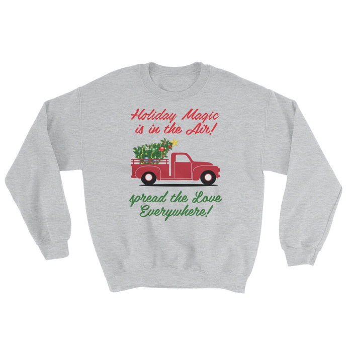 Holiday Magic is in the Air! spread the Love Everywhere! Sweatshirt