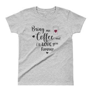 Bring me coffee and I ll love you forever Ladies' T-shirt