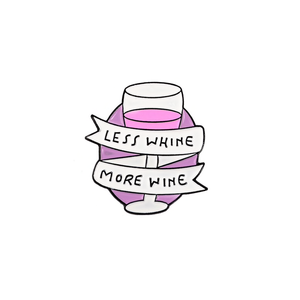Less Whine, More Wine Pin