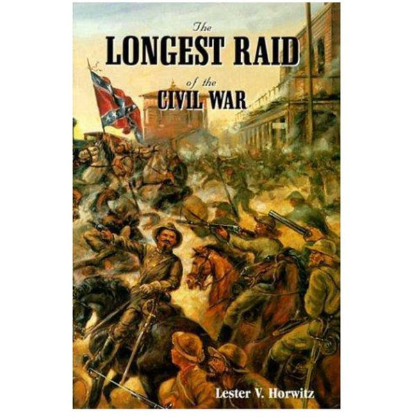 The Longest Raid of the Civil War (Hardcover) by Lester Horowitz