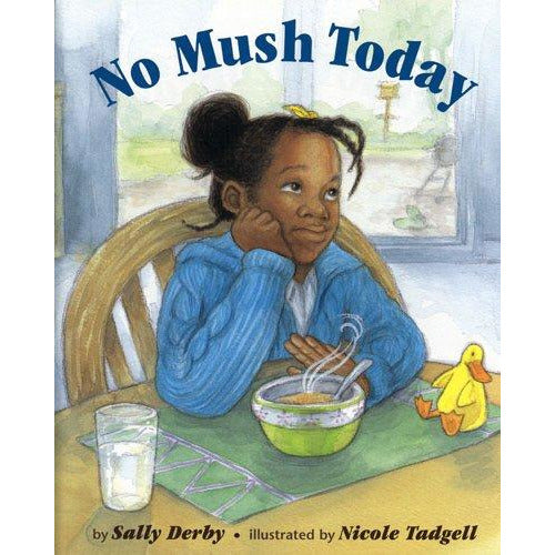 No Mush Today by Sally Derby and Nicole Tadgell