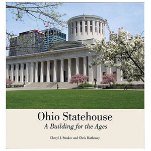 Ohio Statehouse: A Building for the Ages by Chris Matheney and Cheryl J. Straker