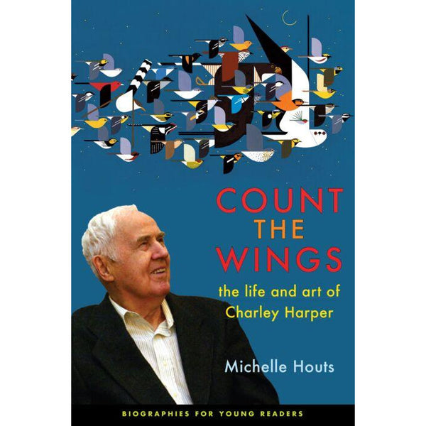 Count the Wings: The Life and Art of Charley Harper PB