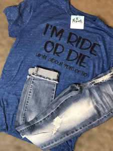 Ride Or Die (until about 9pm or so) Graphic Tee - 2 tee styles/colors available