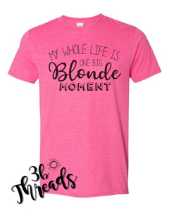 My Whole Life Is One Big Blonde Moment Graphic Tee - Several Colors avaialbe