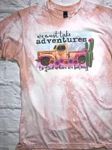 We Must Take Adventures Graphic Tee - Bleached or Unbleached available