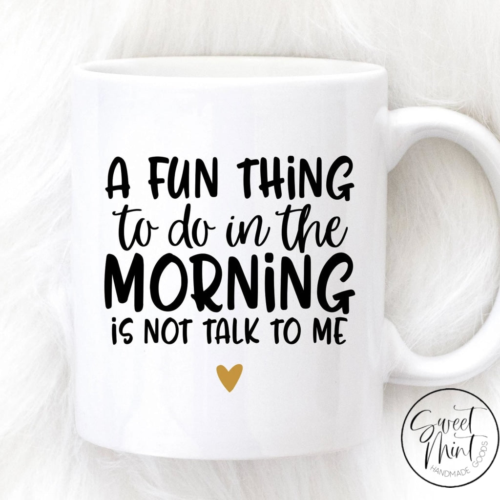A Fun Thing To Do In The Morning Is Not Talk To Me Mug