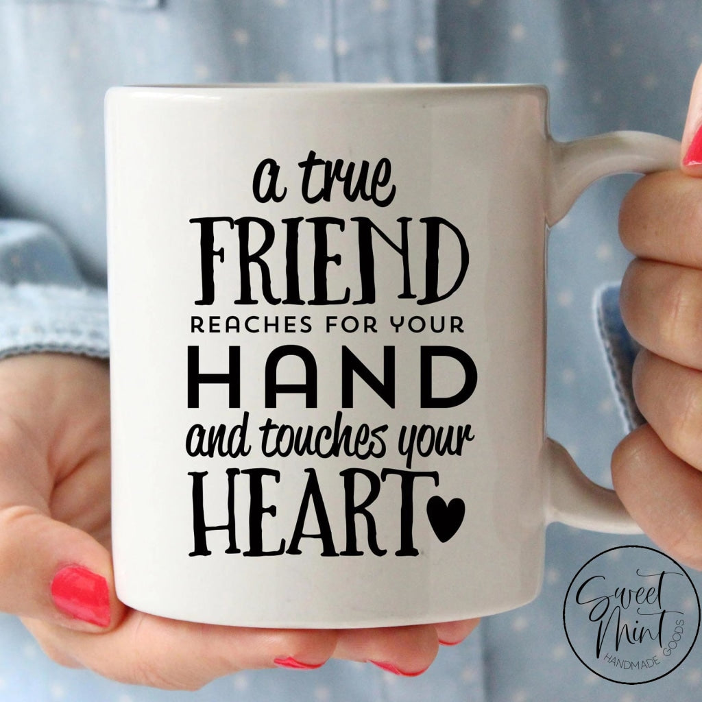 A True Friend Reaches For Your Hand And Touches Heart Mug