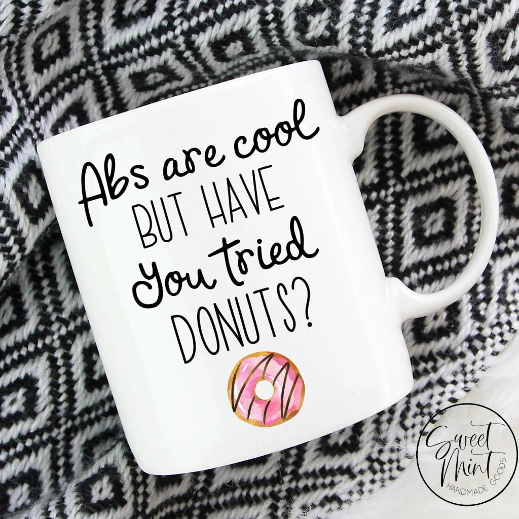 Abs Are Cool But Have You Tried Donuts Mug