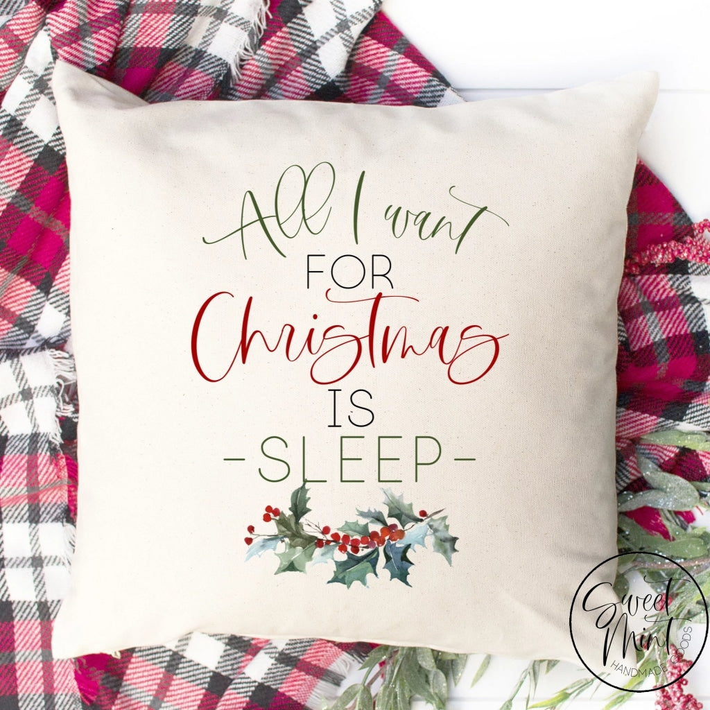 All I Want For Christmas Is Sleep Pillow Cover - 16 X