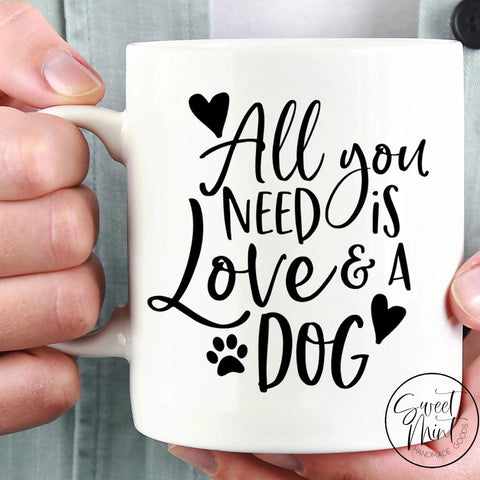 All You Need Is Love And A Dog Mug