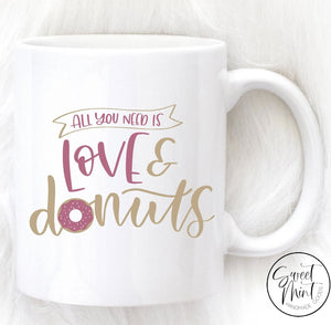 All You Need Is Love And Donuts Mug