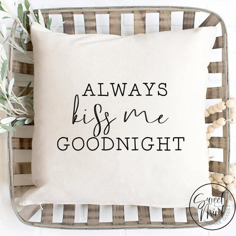 Always Kiss Me Goodnight Pillow Cover - 16X16