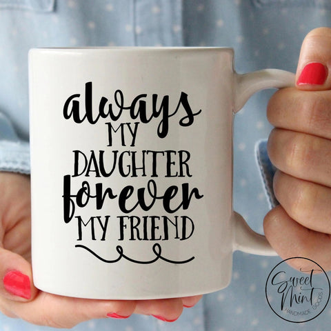 Always My Daughter Forever Friend Mug