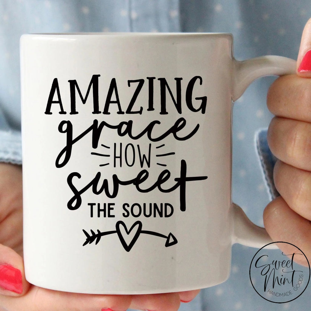 Amazing Grace How Sweet The Sound Mug
