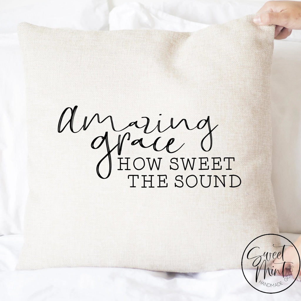 Amazing Grace How Sweet The Sound Pillow Cover - 16X16
