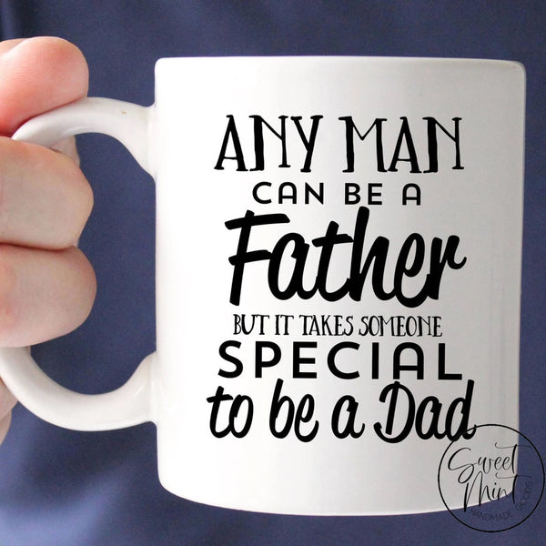 Any Man Can Be A Father But It Takes Someone Special To Dad Mug