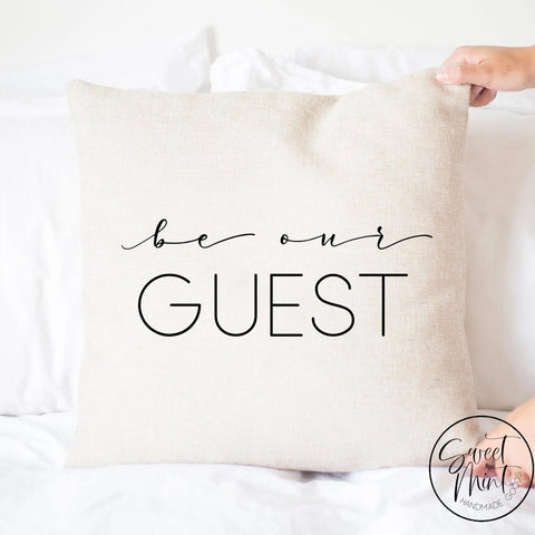 Be Our Guest Pillow Cover - 16X16
