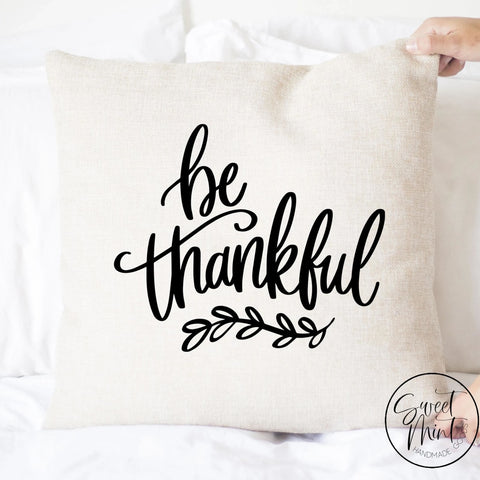 Be Thankful Pillow Cover - Thanksgiving Fall Autumn 16X16