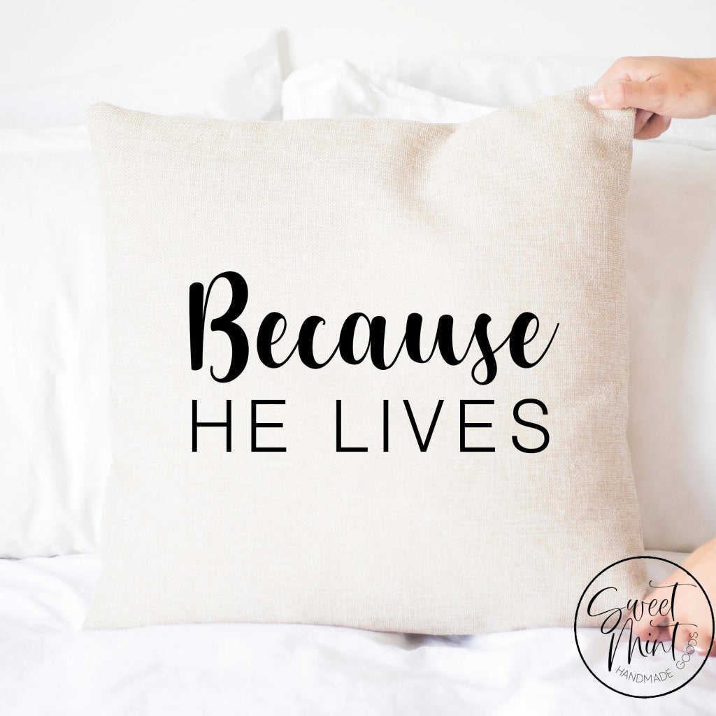 Because He Lives Pillow Cover - 16X16