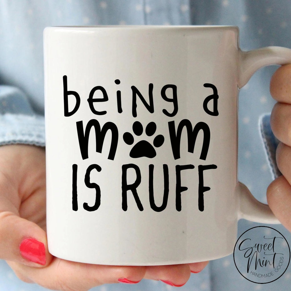 Being A Mom Is Ruff Mug